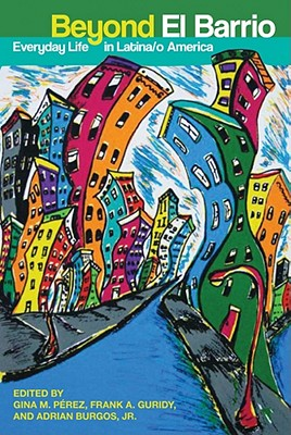 Beyond El Barrio By Perez, Gina M. (EDT)/ Guridy, Frank A. (EDT)/ Burgos, Adrian (EDT)